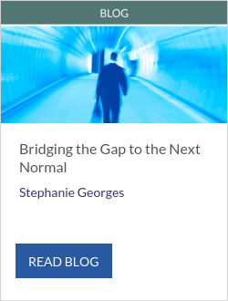 Bridging the Gap to the Next Normal - Stephanie Georges