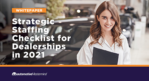 Strategic Staffing Checklist for Dealerships in 2021