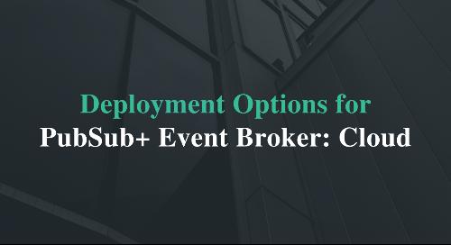 Deployment Options for PubSub+ Event Broker: Cloud