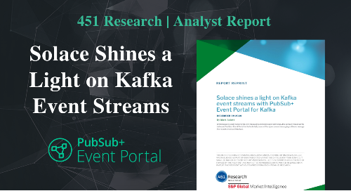 Solace Shines Light on Kafka Event Streams | 451 Research
