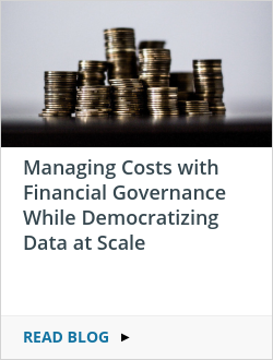 Managing Costs with Financial Governance While Democratizing Data at Scale