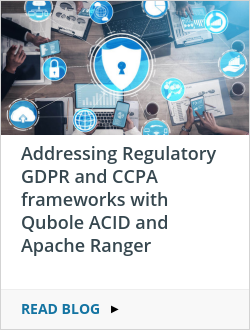 Addressing Regulatory GDPR and CCPA frameworks with Qubole ACID and Apache Ranger