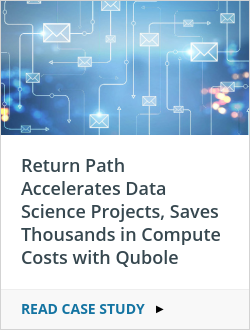 Return Path Accelerates Data Science Projects, Saves Thousands in Compute Costs with Qubole