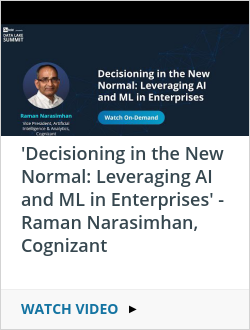 'Decisioning in the New Normal: Leveraging AI and ML in Enterprises' - Raman Narasimhan, Cognizant
