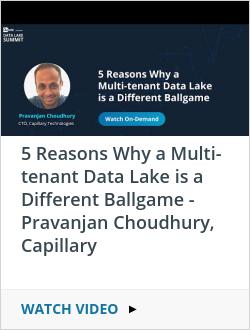 5 Reasons Why a Multi-tenant Data Lake is a Different Ballgame - Pravanjan Choudhury, Capillary