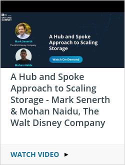 A Hub and Spoke Approach to Scaling Storage - Mark Senerth & Mohan Naidu, The Walt Disney Company