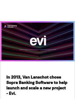 In 2013, Van Lanschot chose Sopra Banking Software to help launch and scale a new project - Evi.