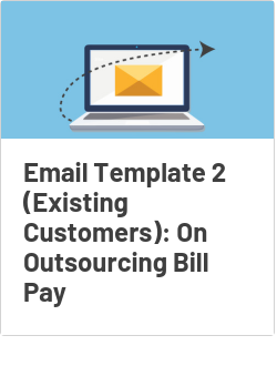 Email Template 2 for Existing Customers: On Outsourcing Bill Pay