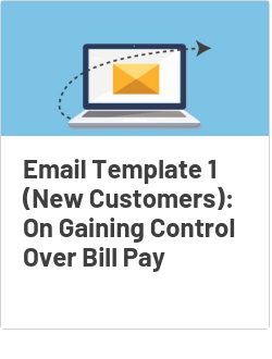 Email Template 1 (New Customers): On Gaining Control Over Bill Pay