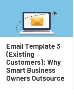 Email Template 3 (Existing Customers): Why Smart Business Owners Outsource