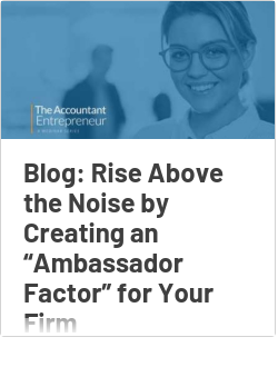 """Blog: Rise Above the Noise by Creating an """"Ambassador Factor"""" for Your Firm"""