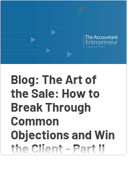 Blog: The Art of the Sale: How to Break Through Common Objections and Win the Client - Part II