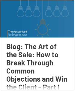 Blog: The Art of the Sale: How to Break Through Common Objections and Win the Client - Part I