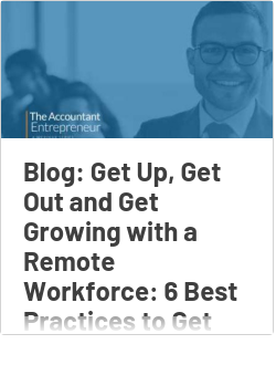 Blog: Get Up, Get Out and Get Growing with a Remote Workforce: 6 Best Practices to Get You There - Part II