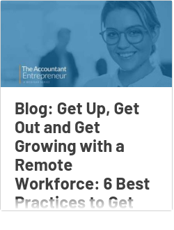 Blog: Get Up, Get Out and Get Growing with a Remote Workforce: 6 Best Practices to Get You There - Part I