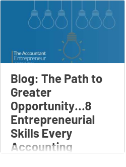 Blog: The Path to Greater Opportunity…8 Entrepreneurial Skills Every Accounting Professional Should Embrace – Part I