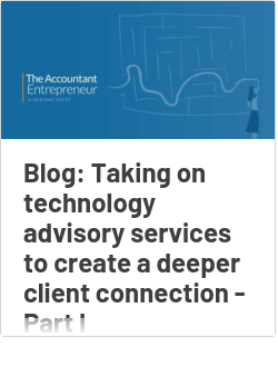Blog: Taking on technology advisory services to create a deeper client connection - Part I