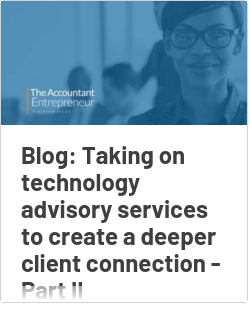 Blog: Taking on technology advisory services to create a deeper client connection - Part II