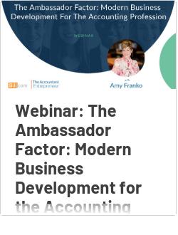 Webinar: The Ambassador Factor: Modern Business Development for the Accounting Profession