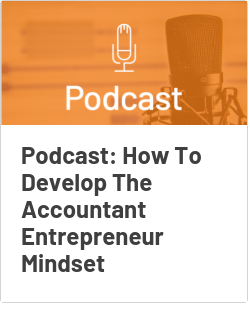 Podcast: How To Develop The Accountant Entrepreneur Mindset