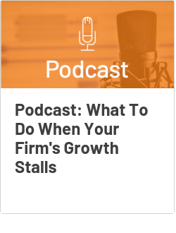 Podcast: What To Do When Your Firm's Growth Stalls