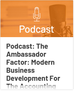 Podcast: The Ambassador Factor: Modern Business Development For The Accounting Profession