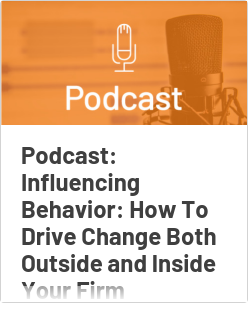 Podcast: Influencing Behavior: How To Drive Change Both Outside and Inside Your Firm