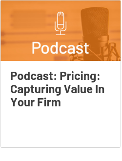 Podcast: Pricing: Capturing Value In Your Firm