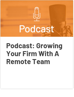 Podcast: Growing Your Firm With A Remote Team