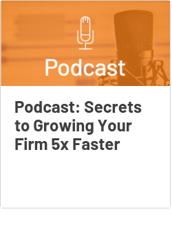 Podcast: Secrets to Growing Your Firm 5x Faster