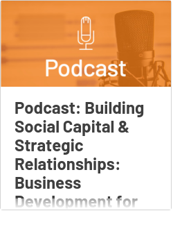 Podcast: Building Social Capital & Strategic Relationships: Business Development for the Accounting Profession