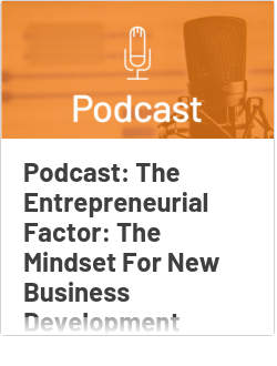 Podcast: The Entrepreneurial Factor: The Mindset For New Business Development Growth