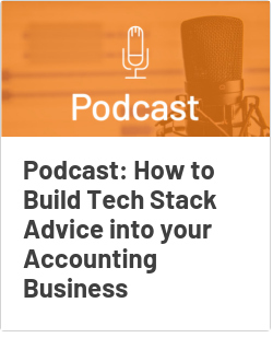 Podcast: How to Build Tech Stack Advice into your Accounting Business