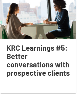 KRC Learnings #5: Better conversations with prospective clients
