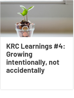 KRC Learnings #4: Growing intentionally, not accidentally