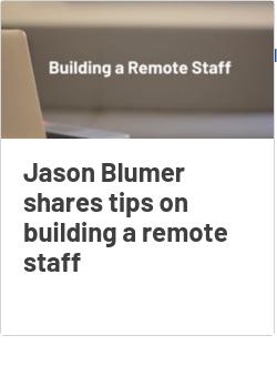 Jason Blumer shares tips on building a remote staff