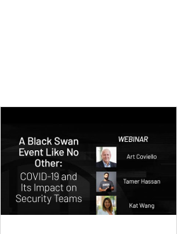 A Black Swan Event Like No Other—COVID 19 and Its Impact on Security Teams