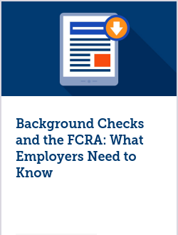 Background Checks and the FCRA: What Employers Need to Know