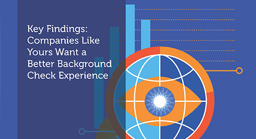 Key Findings: Companies Like Yours Want a Better Background Check Experience