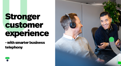 Stronger customer experience with smarter business telephony