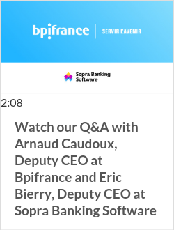 Watch our Q&A with Arnaud Caudoux, Deputy CEO at Bpifrance and Eric Bierry, Deputy CEO at Sopra Banking Software