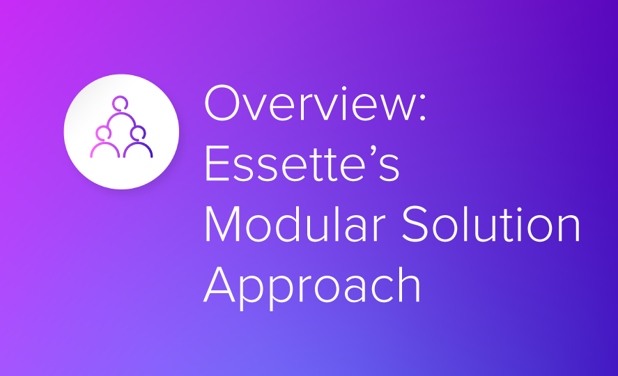 Overview: Essette's Modular Solution Approach