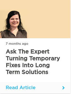 Ask the Expert Turning Temporary Fixes into Long Term Solutions