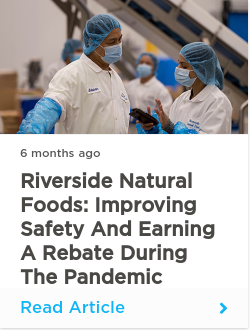 Riverside Natural Foods: Improving safety and earning a rebate during the pandemic