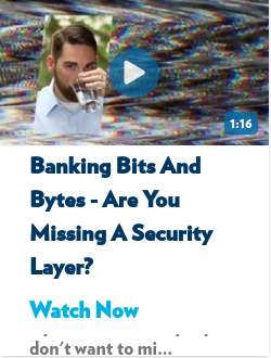 Banking Bits and Bytes - Are You Missing a Security Layer?