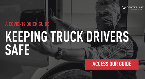 Keeping truck drivers safe: A COVID-19 quick guide