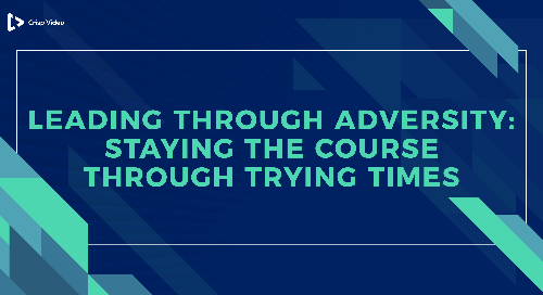 Leading Through Adversity: Staying the Course Through Trying Times