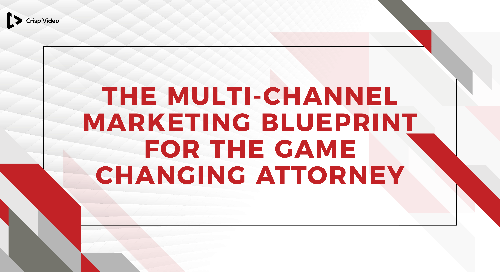 The Multi-Channel Marketing Blueprint for The Game Changing Attorney