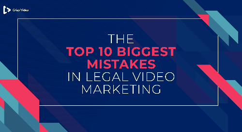 The Top 10 Biggest Mistakes in Legal Video Marketing