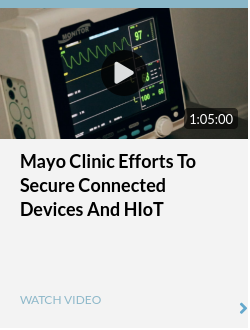 Mayo Clinic Efforts to Secure Connected Devices and HIoT